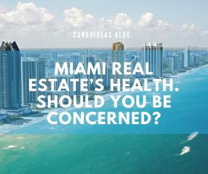 Miami Real Estate's Health. Should you beconcerned?