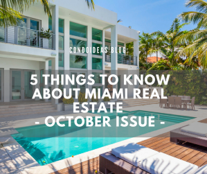 5 Things You Need to Know about Miami Real Estate – October Issue