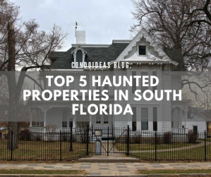 Top 5 Haunted Properties in SouthFlorida