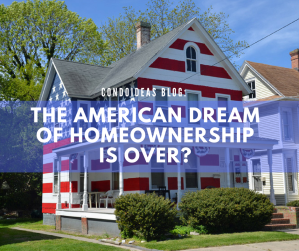 The American Dream of Homeownership is over?