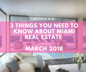 3 things you need to know about Miami Real Estate – March 2018