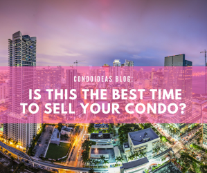 Is this the best time to sell your condos ?
