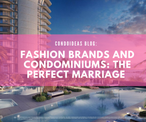 Fashion brands and condominiums: The perfect marriage