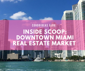 Inside Scoop: Downtown Miami Real Estate Market