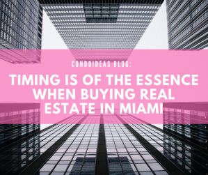 Timing is of the essence when buying real estate in Miami