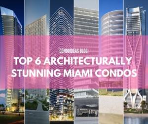 TOP 6 ARCHITECTURALLY STUNNING MIAMICONDOS