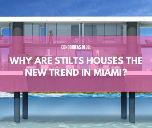 Why are stilts houses the new trend in Miami?
