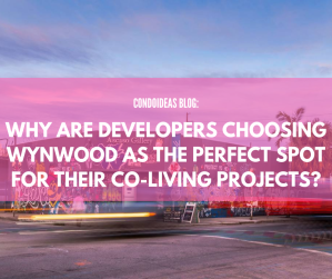 Why are developers choosing Wynwood as the perfect spot for their co-living projects?