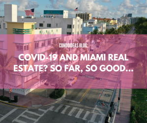 COVID-19 and Miami real estate? So far, so good…