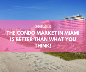 The condo market in Miami is better than what you think!